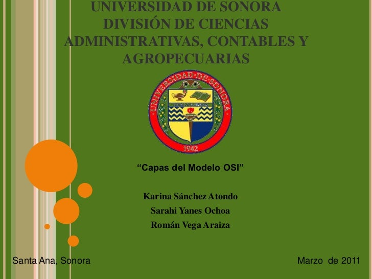 """UNIVERSIDAD DE SONORADIVISIÓN DE CIENCIAS ADMINISTRATIVAS, CONTABLES Y AGROPECUARIAS<br />""""Capas del Modelo OSI""""<br />Kari..."""