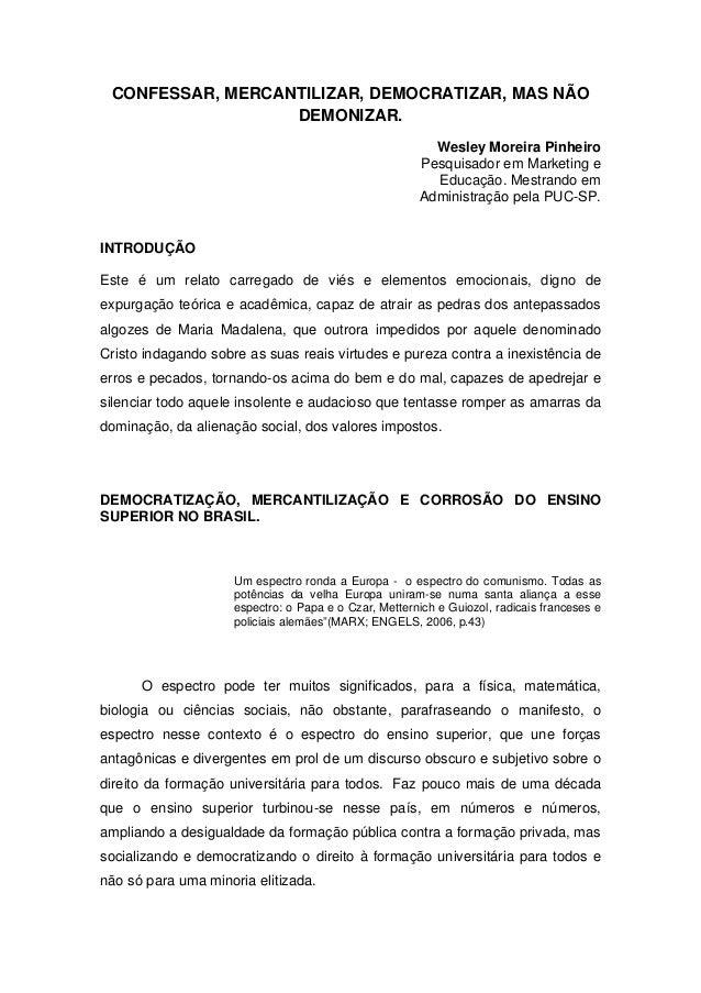 CONFESSAR, MERCANTILIZAR, DEMOCRATIZAR, MAS NÃODEMONIZAR.Wesley Moreira PinheiroPesquisador em Marketing eEducação. Mestra...