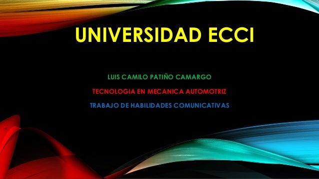 UNIVERSIDAD ECCI LUIS CAMILO PATIÑO CAMARGO TECNOLOGIA EN MECANICA AUTOMOTRIZ TRABAJO DE HABILIDADES COMUNICATIVAS