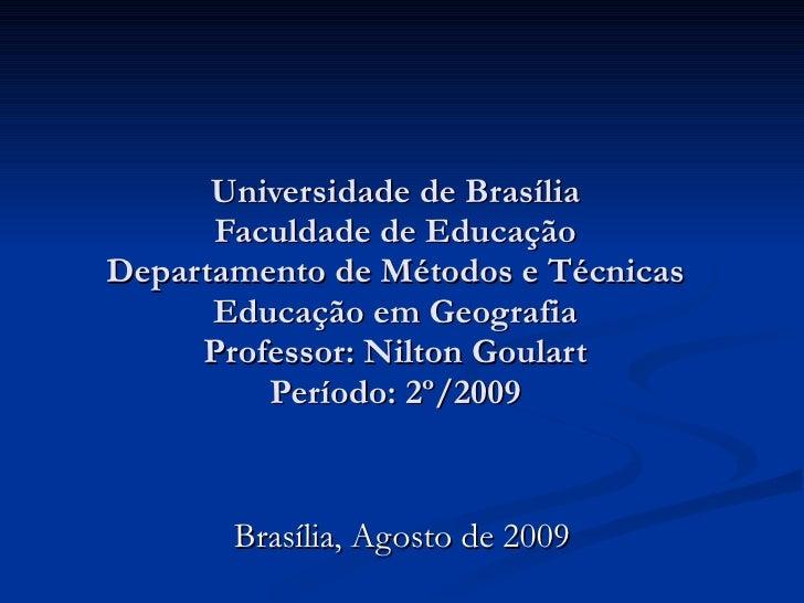 Universidade de Brasília Faculdade de Educação Departamento de Métodos e Técnicas Educação em Geografia Professor: Nilton ...