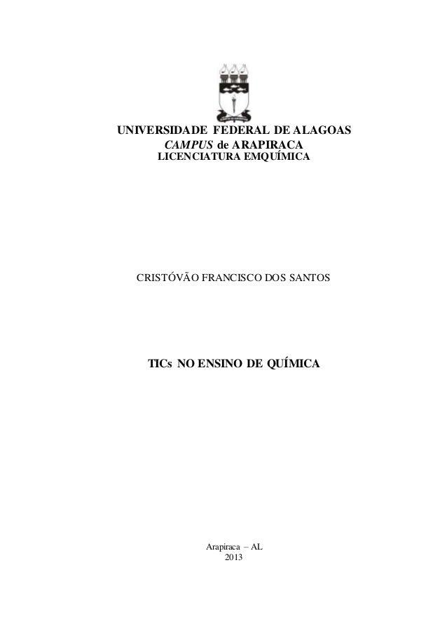 UNIVERSIDADE FEDERAL DE ALAGOAS  CAMPUS de ARAPIRACA  LICENCIATURA EMQUÍMICA  CRISTÓVÃO FRANCISCO DOS SANTOS  TICs NO ENSI...