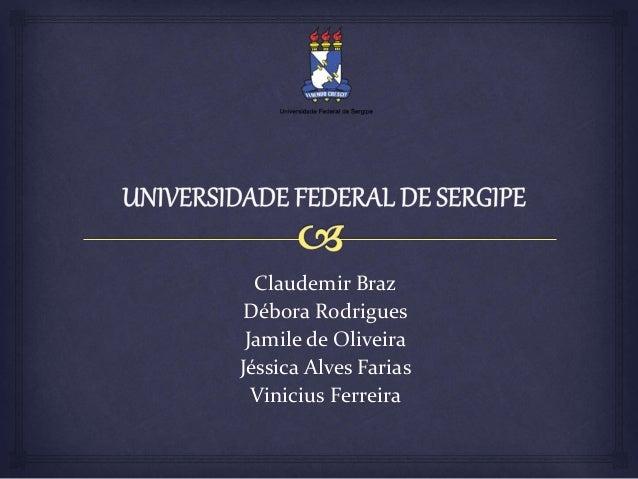 Claudemir Braz Débora Rodrigues Jamile de Oliveira Jéssica Alves Farias Vinicius Ferreira