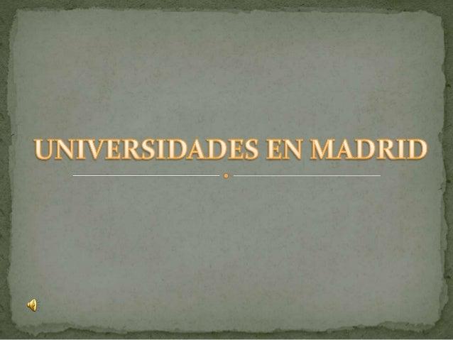 Hay en total 14 universidades en Madrid: 1. Universidad Complutense de Madrid 2. Universidad Autónoma de Madrid 3. Univers...