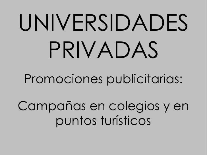 UNIVERSIDADES PRIVADAS Promociones publicitarias: Campañas en colegios y en puntos turísticos