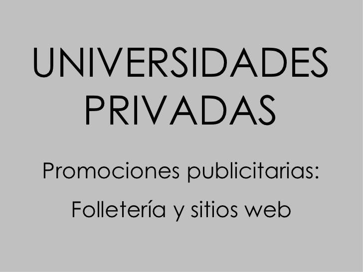 UNIVERSIDADES PRIVADAS Promociones publicitarias: Folletería y sitios web