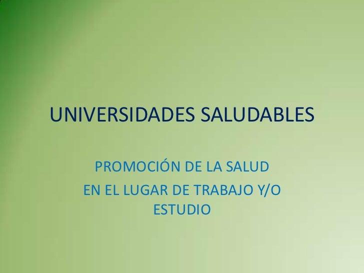 UNIVERSIDADES SALUDABLES    PROMOCIÓN DE LA SALUD   EN EL LUGAR DE TRABAJO Y/O            ESTUDIO