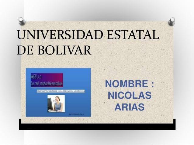 UNIVERSIDAD ESTATAL  DE BOLIVAR  NOMBRE :  NICOLAS  ARIAS