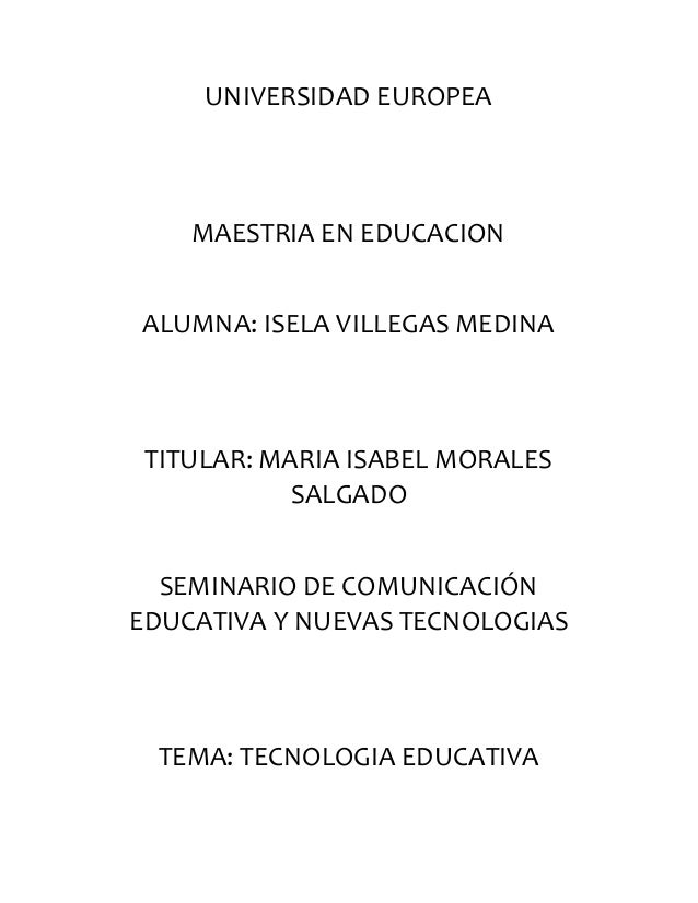UNIVERSIDAD EUROPEA MAESTRIA EN EDUCACION ALUMNA: ISELA VILLEGAS MEDINA TITULAR: MARIA ISABEL MORALES SALGADO SEMINARIO DE...