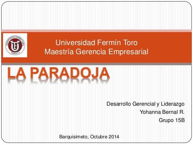 Desarrollo Gerencial y Liderazgo  Yohanna Bernal R.  Grupo 15B  Universidad Fermín Toro  Maestría Gerencia Empresarial  Ba...