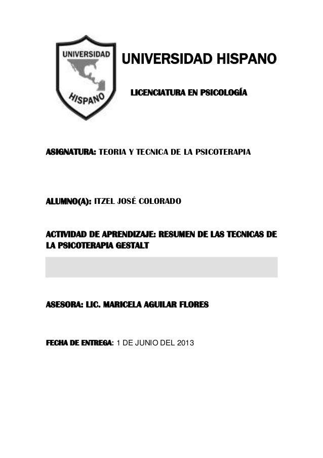 UNIVERSIDAD HISPANO LICENCIATURA EN PSICOLOGÍA ASIGNATURA: TEORIA Y TECNICA DE LA PSICOTERAPIA ALUMNO(A): ITZEL JOSÉ COLOR...