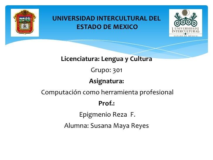 UNIVERSIDAD INTERCULTURAL DEL         ESTADO DE MEXICO     Licenciatura: Lengua y Cultura              Grupo: 301         ...