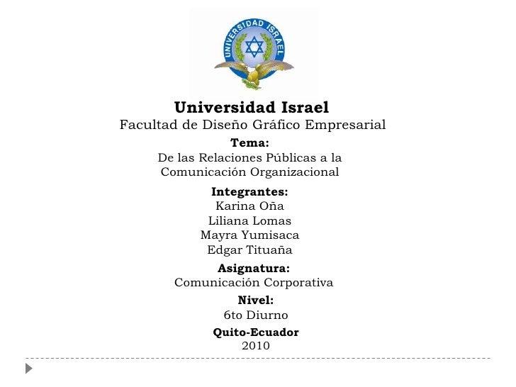 Universidad Israel Facultad de Diseño Gráfico Empresarial                  Tema:      De las Relaciones Públicas a la     ...