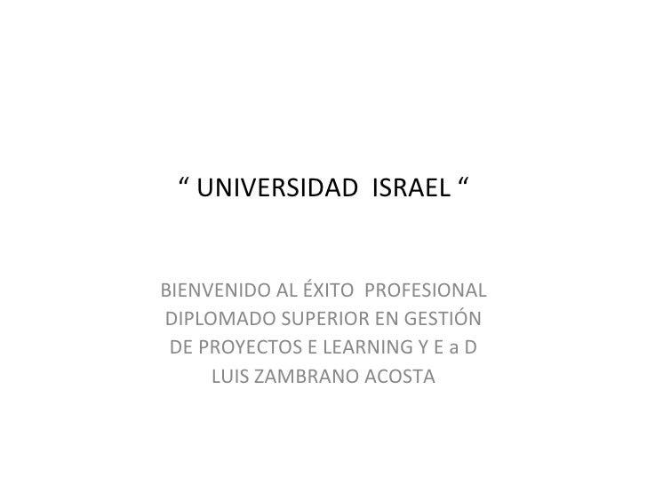 """""""  UNIVERSIDAD  ISRAEL """" BIENVENIDO AL ÉXITO  PROFESIONAL DIPLOMADO SUPERIOR EN GESTIÓN DE PROYECTOS E LEARNING Y E a D LU..."""