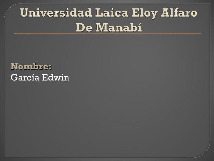 <ul><li>Nombre: </li></ul><ul><li>García Edwin </li></ul>