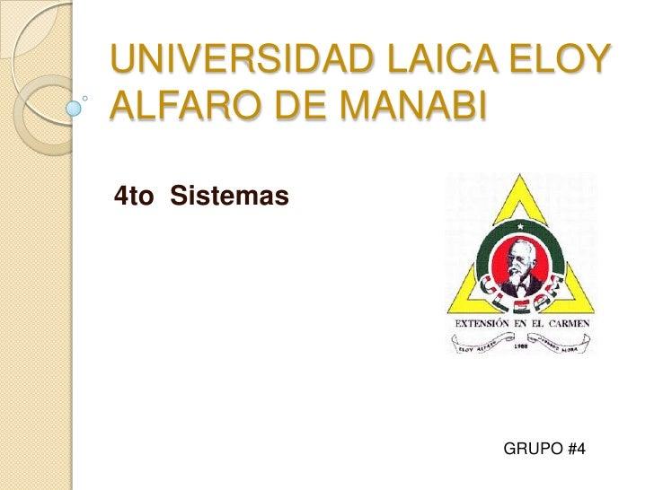 UNIVERSIDAD LAICA ELOYALFARO DE MANABI4to Sistemas                 GRUPO #4