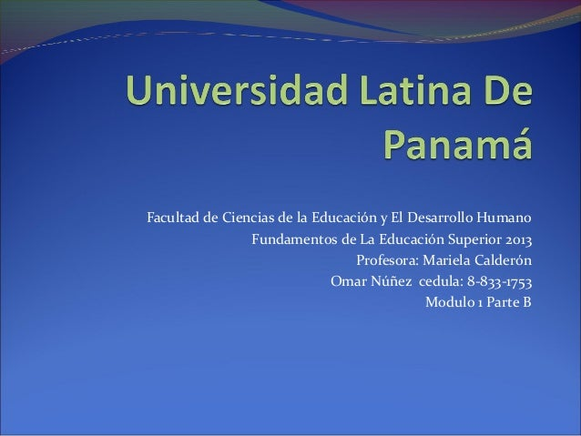 Facultad de Ciencias de la Educación y El Desarrollo Humano Fundamentos de La Educación Superior 2013 Profesora: Mariela C...