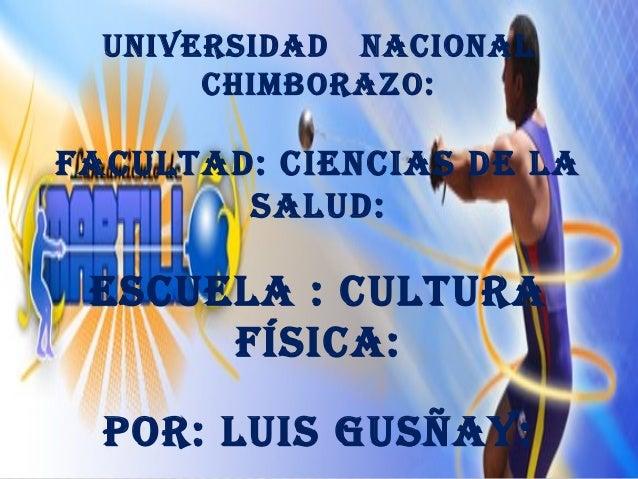 Universidad nacional       chimborazo:FacUltad: ciencias de la        salUd: escUela : cUltUra      Física:  por: lUis GUs...