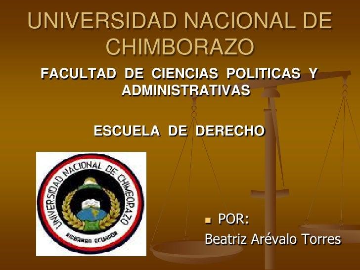 UNIVERSIDAD NACIONAL DE CHIMBORAZO<br />FACULTAD  DE  CIENCIAS  POLITICAS  Y ADMINISTRATIVAS <br />ESCUELA  DE  DERECHO <b...
