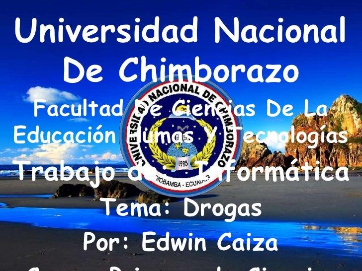 Universidad Nacional De Chimborazo <br />Facultad De Ciencias De La Educación Humas Y Tecnologías <br />Trabajo de:  Infor...