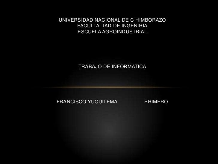 UNIVERSIDAD NACIONAL DE C HIMBORAZOFACULTALTAD DE INGENIRIA ESCUELA AGROINDUSTRIALTRABAJO DE INFORMATICAFRANCISCO YUQUILEM...