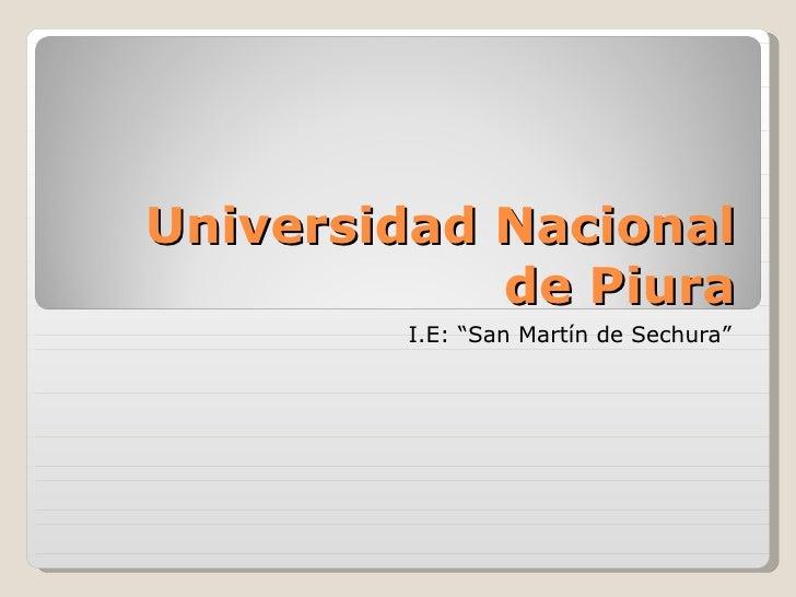 """Universidad Nacional de Piura I.E: """"San Martín de Sechura"""""""