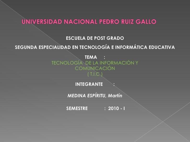 UNIVERSIDAD NACIONAL PEDRO RUIZ GALLO<br />ESCUELA DE POST GRADO<br />SEGUNDA ESPECIALIDAD EN TECNOLOGÍA E INFORMÁTICA EDU...