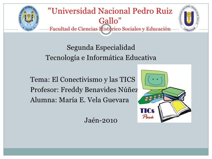 """"""" Universidad Nacional Pedro Ruiz Gallo"""" Facultad de Ciencias Histórico Sociales y Educación <ul><li>Segunda Especialidad ..."""