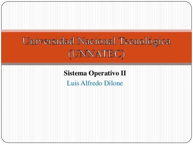 Sistema Operativo II Luis Alfredo Dilone