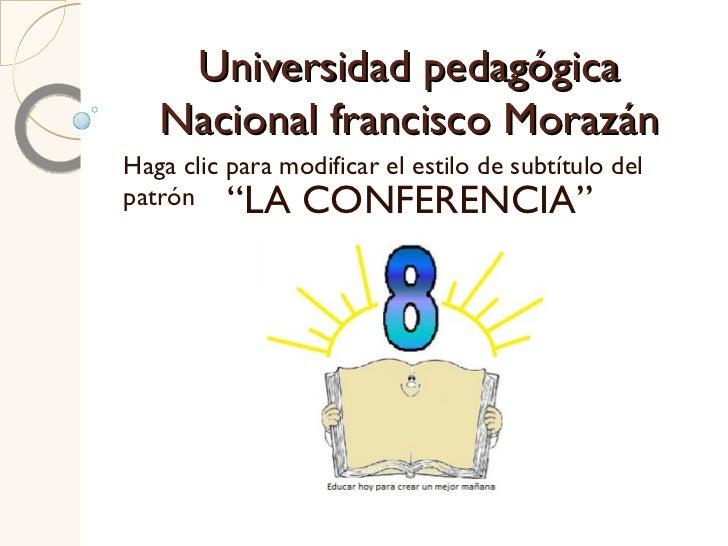 """Universidad pedagógica Nacional francisco Morazán """"LA CONFERENCIA"""""""