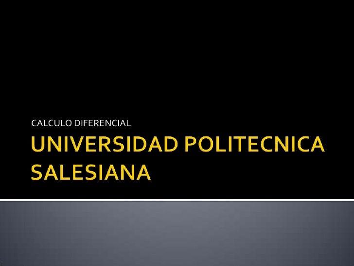 UNIVERSIDAD POLITECNICA SALESIANA<br />CALCULO DIFERENCIAL<br />