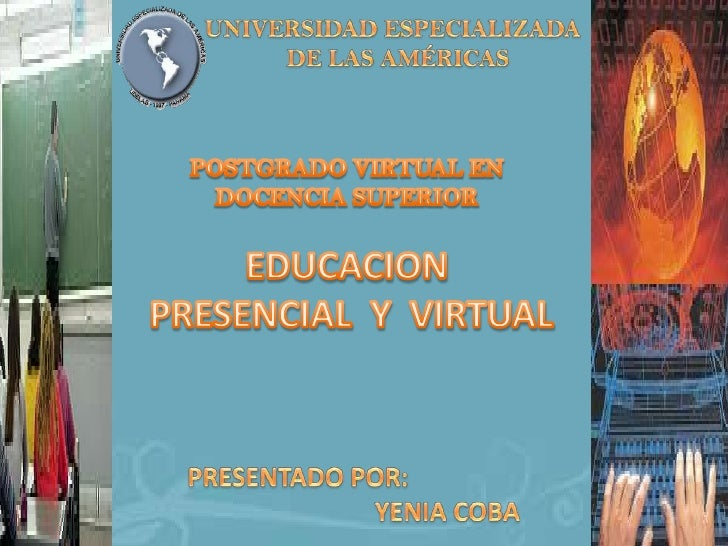 POSTGRADO VIRTUAL EN DOCENCIA SUPERIOREDUCACION PRESENCIAL  Y  VIRTUAL<br />UNIVERSIDAD ESPECIALIZADA<br />DE LAS AMÉRICAS...