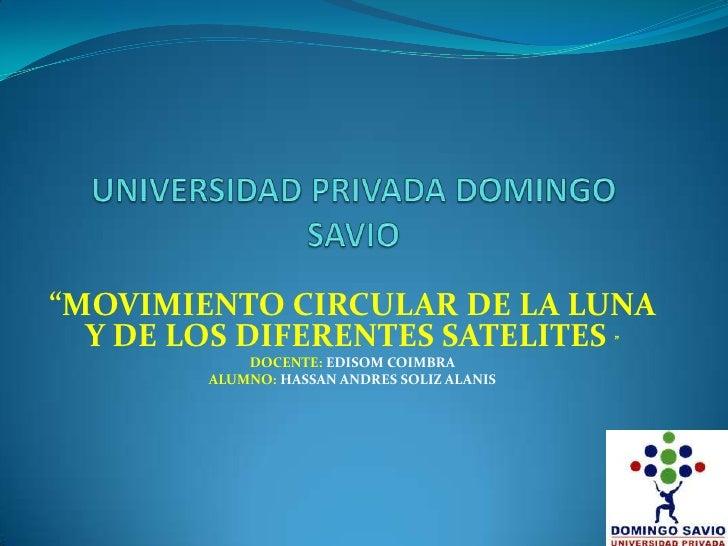 "UNIVERSIDAD PRIVADA DOMINGO SAVIO <br />                                                                   ""MOVIMIENTO CIR..."