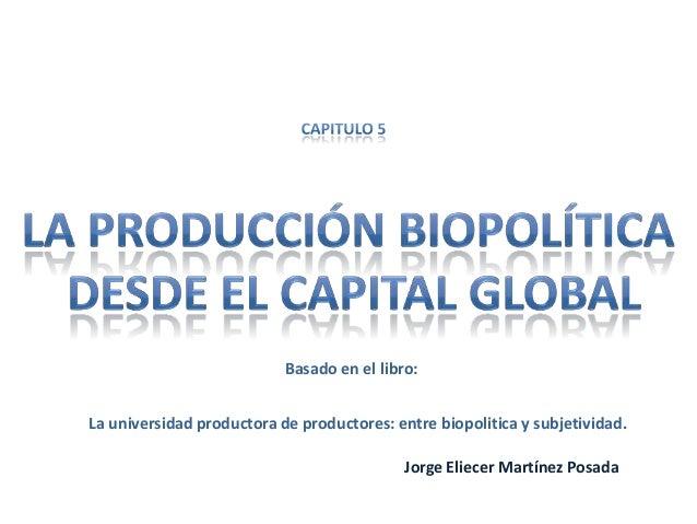 Basado en el libro:La universidad productora de productores: entre biopolitica y subjetividad.                            ...