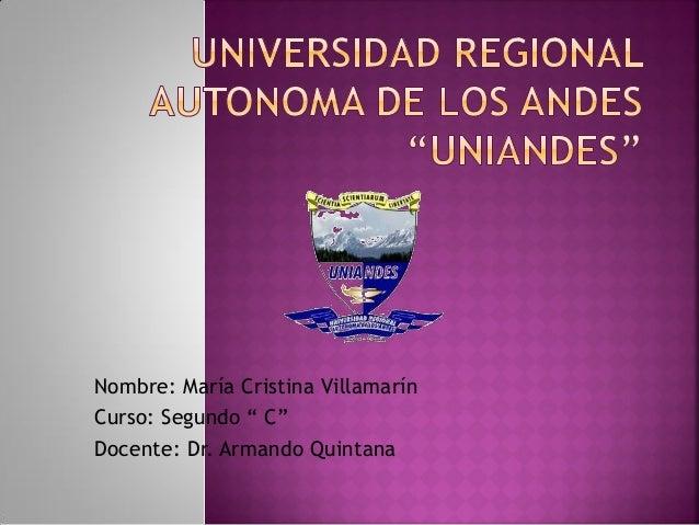 """Nombre: María Cristina Villamarín Curso: Segundo """" C"""" Docente: Dr. Armando Quintana"""