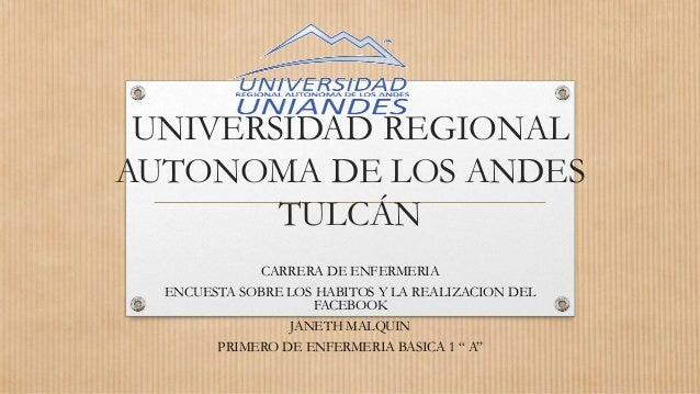 UNIVERSIDAD REGIONAL AUTONOMA DE LOS ANDES TULCÁN CARRERA DE ENFERMERIA ENCUESTA SOBRE LOS HABITOS Y LA REALIZACION DEL FA...