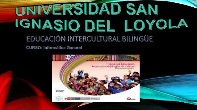 QUÉ ES EDUCACIÓN INTERCULTURAL BILINGÜE? • La educación intercultural bilingüe o educación bilingüe intercultural es un mo...
