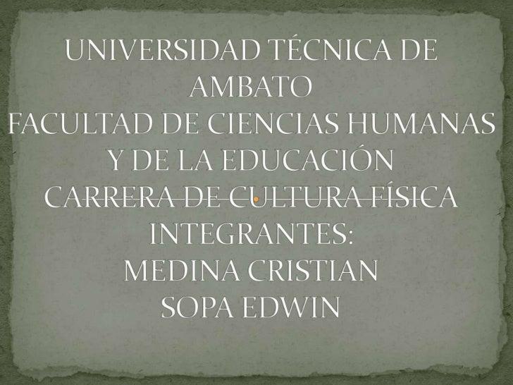 UNIVERSIDAD TÉCNICA DE AMBATOFACULTAD DE CIENCIAS HUMANAS Y DE LA EDUCACIÓNCARRERA DE CULTURA FÍSICAINTEGRANTES:MEDINA CRI...