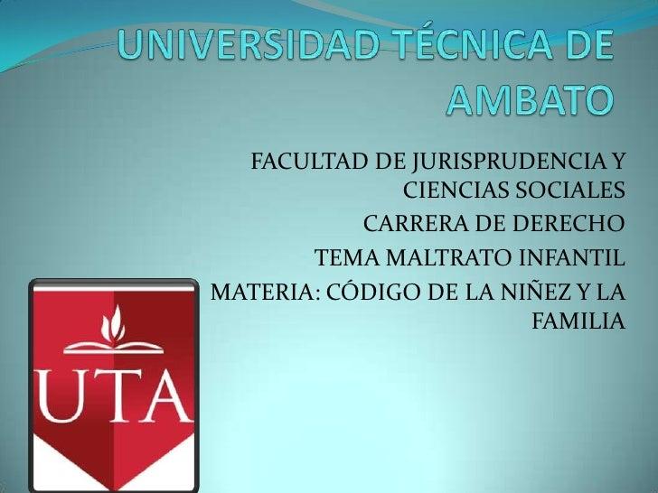 FACULTAD DE JURISPRUDENCIA Y              CIENCIAS SOCIALES           CARRERA DE DERECHO       TEMA MALTRATO INFANTILMATER...