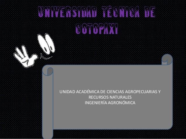Universidad técnica de       Cotopaxi    UNIDAD ACADÉMICA DE CIENCIAS AGROPECUARIAS Y                RECURSOS NATURALES   ...