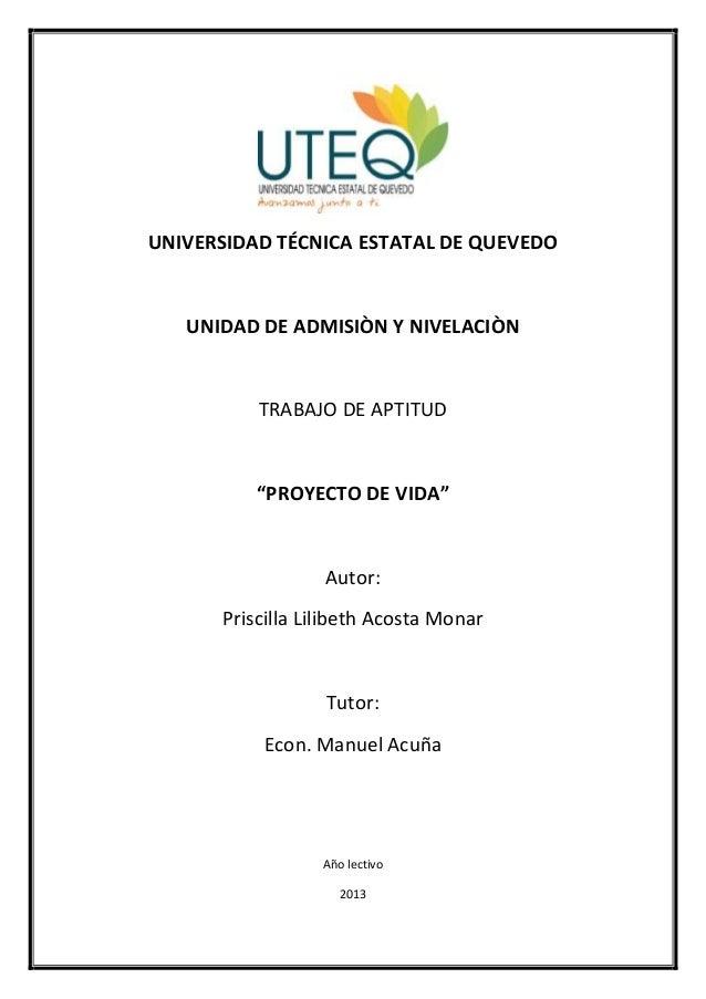 """UNIVERSIDAD TÉCNICA ESTATAL DE QUEVEDOUNIDAD DE ADMISIÒN Y NIVELACIÒNTRABAJO DE APTITUD""""PROYECTO DE VIDA""""Autor:Priscilla L..."""