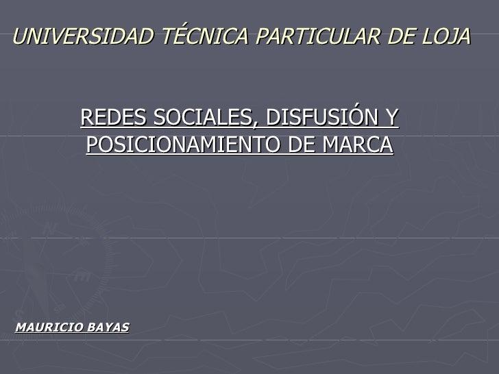 UNIVERSIDAD T É CNICA PARTICULAR DE LOJA   REDES SOCIALES, DISFUSI Ó N Y POSICIONAMIENTO DE MARCA MAURICIO BAYAS
