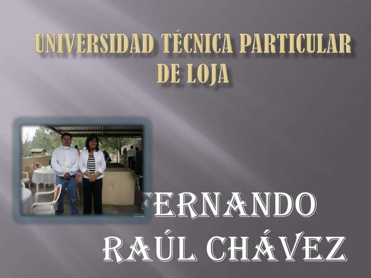 Universidad técnica particular de loja<br />Fernando Raúl Chávez<br />
