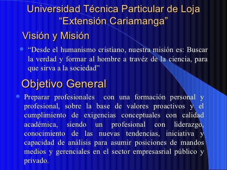 """Universidad Técnica Particular de Loja """"Extensión Cariamanga"""" <ul><li>"""" Desde el humanismo cristiano, nuestra misión es: B..."""