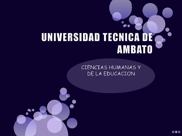UNIVERSIDAD TECNICA DE AMBATO<br />CIENCIAS HUMANAS Y DE LA EDUCACION<br />