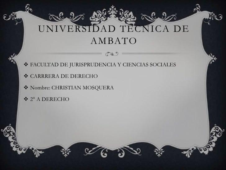 UNIVERSIDAD TECNICA DE            AMBATO FACULTAD DE JURISPRUDENCIA Y CIENCIAS SOCIALES CARRRERA DE DERECHO Nombre: CHR...