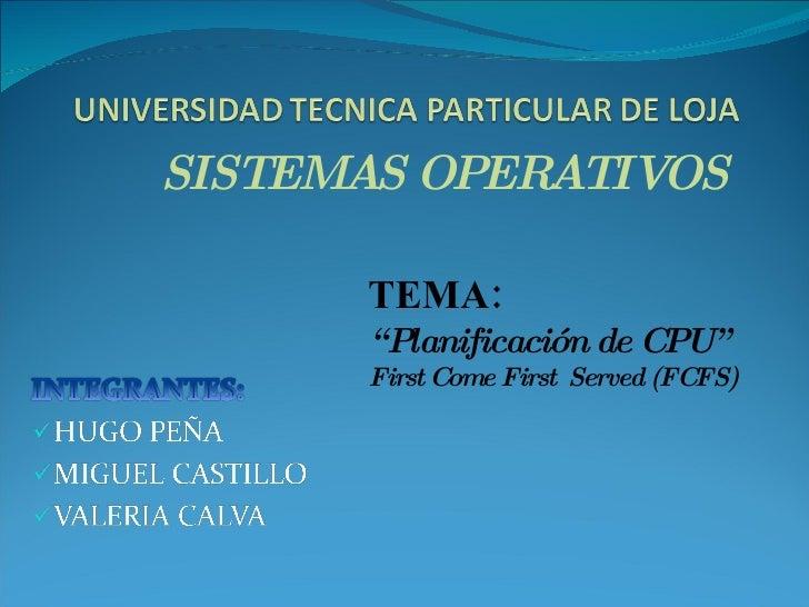 """TEMA: """" Planificación de CPU"""" First Come First Served (FCFS)   SISTEMAS OPERATIVOS"""