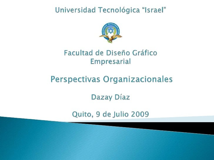 """Universidad Tecnológica """"Israel""""Facultad de Diseño GráficoEmpresarialPerspectivas OrganizacionalesDazay DíazQuito, 9 de Ju..."""
