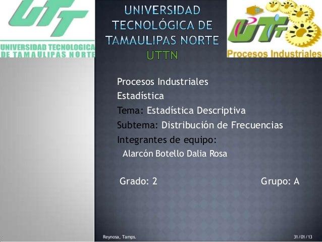 Procesos Industriales Estadística Tema: Estadística Descriptiva Subtema: Distribución de Frecuencias Integrantes de equipo...