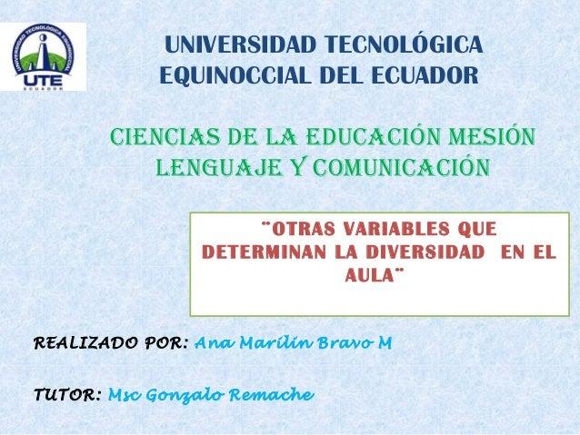 UNIVERSIDAD TECNOLÓGICA EQUINOCCIAL DEL ECUADOR CIENCIAS DE LA EDUCACIÓN MESIÓN LENGUAJE Y COMUNICACIÓN ¨OTRAS VARIABLES Q...