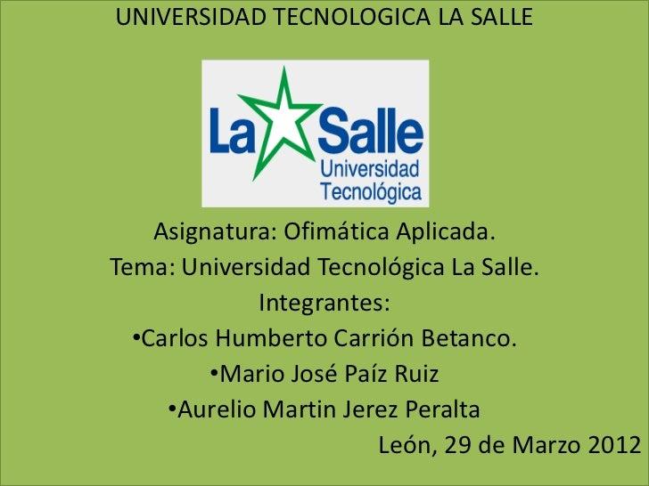UNIVERSIDAD TECNOLOGICA LA SALLE    Asignatura: Ofimática Aplicada.Tema: Universidad Tecnológica La Salle.             Int...